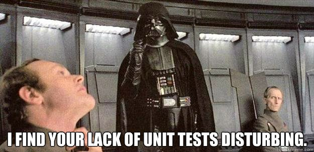 I find your lack of unit tests disturbing!