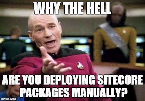 Why the hell are you deploying Sitecore packages manually?